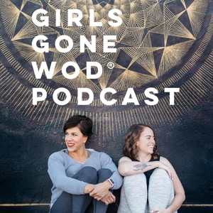 Girls Gone WOD Podcast by Joy Parrish and Claire Koch