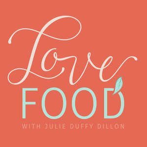 The Love Food Podcast by Julie Duffy Dillon RDN