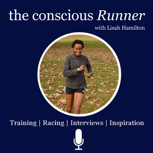 The Conscious Runner Podcast by Lisah Hamilton - Running Podcast | Running Tips | Running Advice | Running Interviews | Marathon Training | 5k Training |10k Training