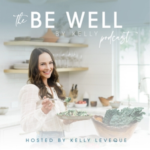 Be Well By Kelly by Kelly Leveque