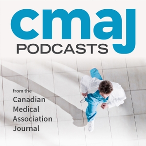 CMAJ Podcasts by Canadian Medical Association Journal