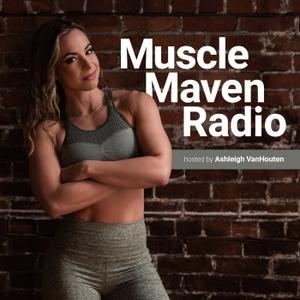 Muscle Maven Radio by Ashleigh VanHouten