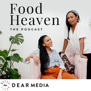 Food Heaven Podcast by Dear Media, Jessica Jones and Wendy Lopez