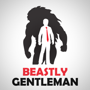 Beastly Gentleman: Self-Improvement For Men | Fitness | Dating | Lifestyle | Entrepreneurship by David De Las Morenas and Dave Perrotta