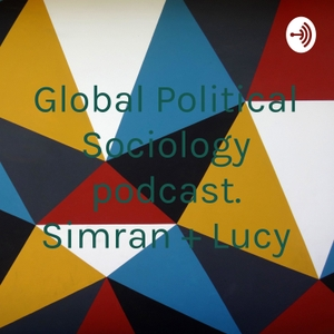 Global Political Sociology podcast. Simran + Lucy by Simran Kaur