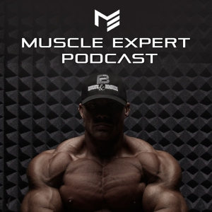 Muscle Expert Podcast | Ben Pakulski Interviews | How to Build Muscle & Dominate Life by Muscle Expert Podcast