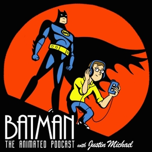 Batman: The Animated Podcast by Justin Michael