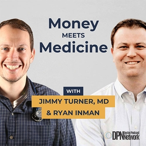Money Meets Medicine with Ryan Inman and Dr. Jimmy Turner by Doctor Podcast Network