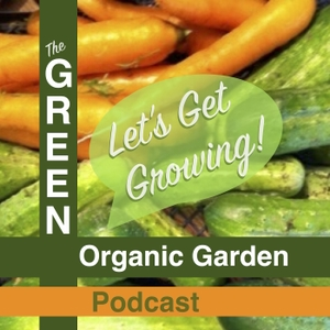 GREEN Organic Garden Podcast by Jackie Marie Beyer