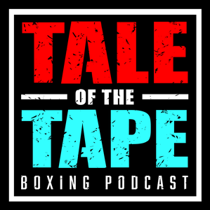 Tale of the Tape Boxing Podcast by The Boxing Rant