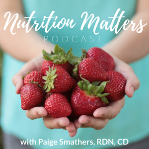 Nutrition Matters Podcast by Paige Smathers, RDN, CD