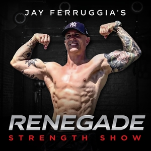 Renegade Radio with Jay Ferruggia: Fitness | Nutrition | Lifestyle | Strength Training | Self Help | Motivation by Jason Ferruggia