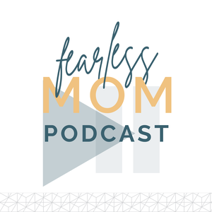 Fearless Mom // Audio Podcast by Julie Richard