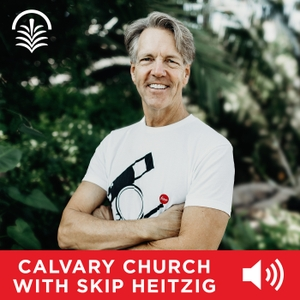 Calvary Church with Skip Heitzig Audio Podcast by Skip Heitzig
