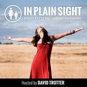 IN PLAIN SIGHT Podcast to End Human Trafficking by David Trotter