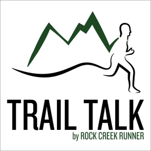 Trail Talk by Rock Creek Runner by Doug Hay | Trail and Ultra Running Advice | Training Tips and Strategies