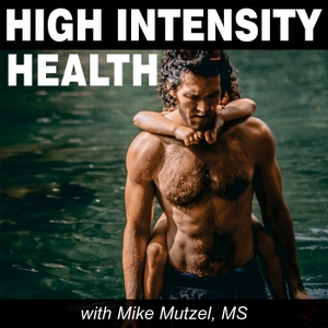 High Intensity Health with Mike Mutzel, MS by Author Mike Mutzel interviews Jeff Bland, Datis Kharrazian, Ben Greenfield, Abel James, Dave Asprey, Ben Lynch, Jade Teta and Corey chuler