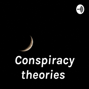 Conspiracy theories by Madison Saucedo