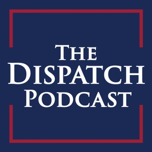 The Dispatch Podcast by The Dispatch