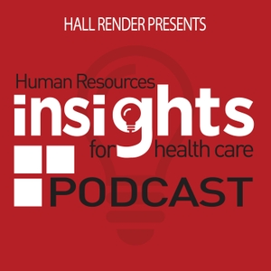 Human Resources Insights for Health Care – Hall Render Podcast