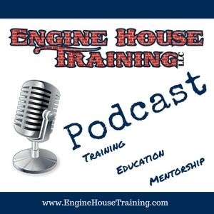Engine House Training Podcast by Engine House Training LLC