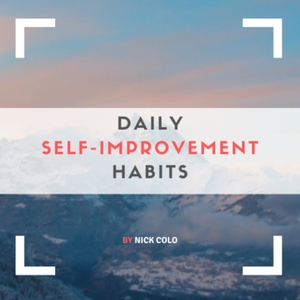 Daily Self-Improvement Habits by Nick Colo