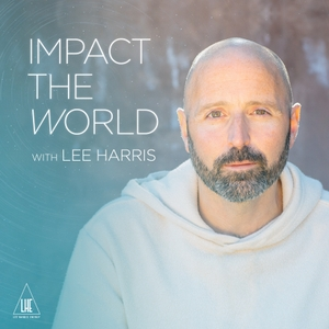 Impact the World with Lee Harris by Lee Harris