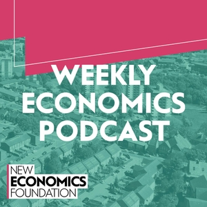 Weekly Economics Podcast by New Economics Foundation