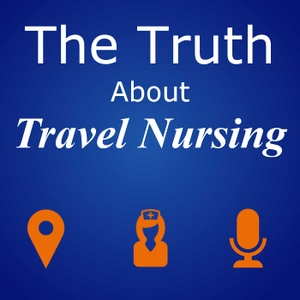 The Truth About Travel Nursing Podcast by Kyle Schmidt | Travel Nursing Expert | BluePipes Co-founder