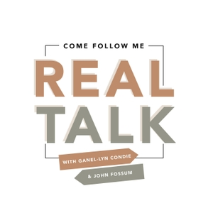 REAL TALK - Come Follow Me by Ganel-Lyn Condie and Scott Sorensen