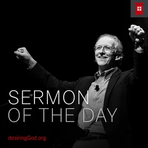 Sermon of the Day by Desiring God