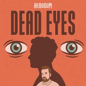Dead Eyes by Headgum