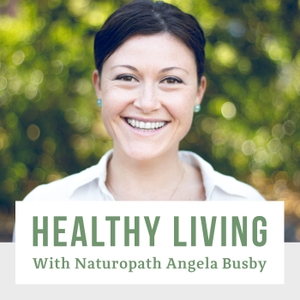 Healthy Living With Naturopath Angela Busby - Your Health, Nutrition and Wellness Resource by Angela Busby - Naturopath, Nutritionist, Herbalist