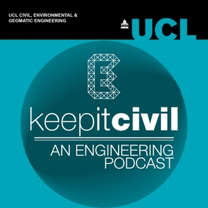 Keep it Civil - UCL Engineering Podcast by UCL CEGE Engineering