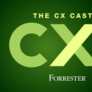 The CX Cast® by Forrester
