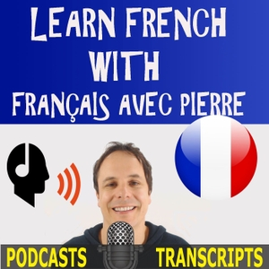 Learn French with French Podcasts - Français avec Pierre by Pierre - Français avec Pierre