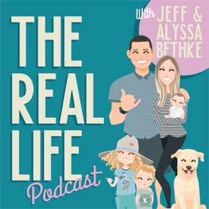 The Real Life Podcast with Jefferson & Alyssa Bethke by Jefferson & Alyssa Bethke