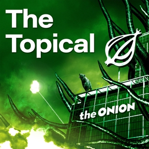 The Topical by The Onion