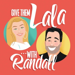 Give Them Lala ... with Randall by Lala Kent / Cumulus Podcast Network