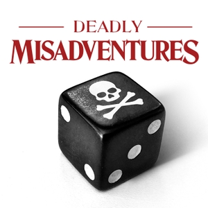 Deadly Misadventures by Deadly Misadventures | Wondery