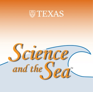 Science and the Sea podcast by The University of Texas Marine Science Institute