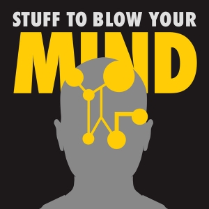Stuff To Blow Your Mind by HowStuffWorks.com