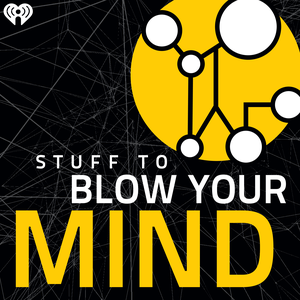 Stuff To Blow Your Mind by iHeartRadio & HowStuffWorks