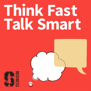 Think Fast, Talk Smart: Communication Techniques. by Stanford GSB