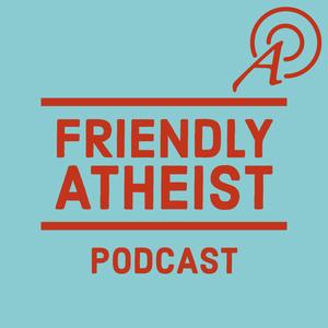 Friendly Atheist Podcast by Friendly Atheist Podcast