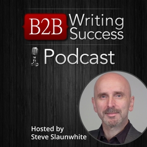 B2B Writing Success Podcast by Steve Slaunwhite
