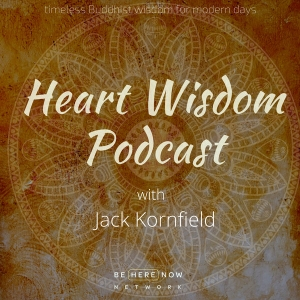 Heart Wisdom with Jack Kornfield by MindPod Network