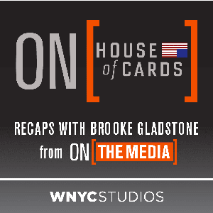 On House of Cards by WNYC Studios