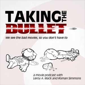 Taking The Bullet: An Angry Podcast About Bad Movies by Real Fans 4 Real Movies