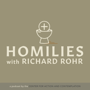 Homilies by Fr. Richard Rohr, OFM by Center for Action and Contemplation